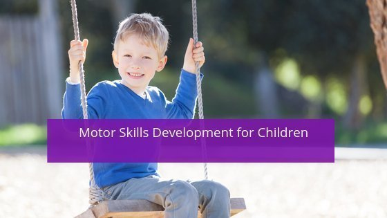 Simple Activities To Improve The Motor Skills Of A Child
