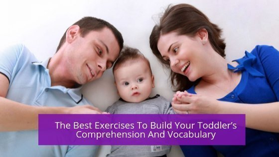 The Best Exercises To Build Your Toddler's Comprehension And Vocabulary