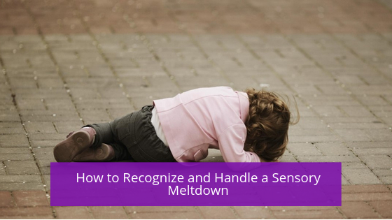 How to Recognize and Handle a Sensory Meltdown