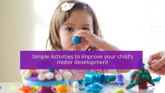 Simple Activities to improve your child's motor development
